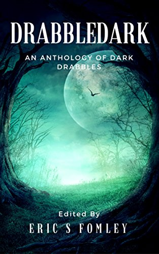 Drabbledark: An Anthology of Dark Drabbles by [Fomley, Eric S., Allen, Dan, Shvartsman , Alex, Frost, Jack Wolfe]