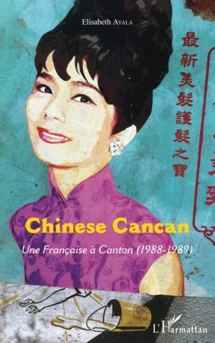 Chinese Cancan: Une Française À Canton (1988-1989) (French Edition)