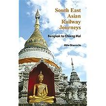 South East Asian Railway Journeys: Bangkok to Chiang Mai