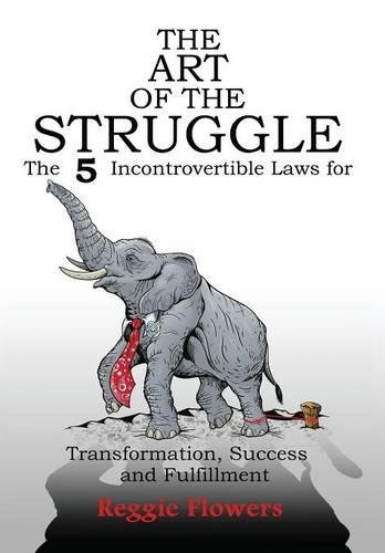 Read Online The Art of the Struggle: The 5 Incontrovertible Laws for Transformation, Success and Fulfillment pdf epub