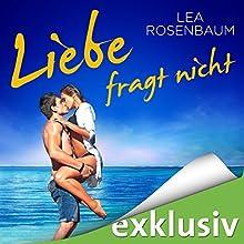 Liebe fragt nicht Hörbuch von Lea Rosenbaum Gesprochen von: Yara Blümel
