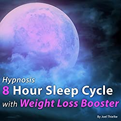 Hypnosis 8 Hour Sleep Cycle with Weight Loss Booster