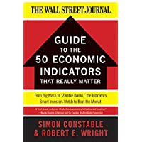 The WSJ Guide to the 50 Economic Indicators That Really Matter: From Big Macs to Zombie Banks, the Indicators Smart Investors Watch to Beat the Market