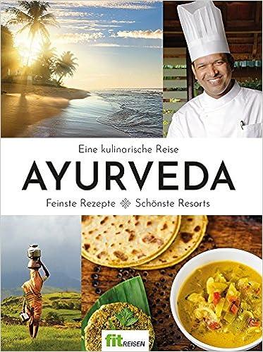 Das Ayurveda-Kochbuch von Fit Reisen: Eine kulinarische Reise.