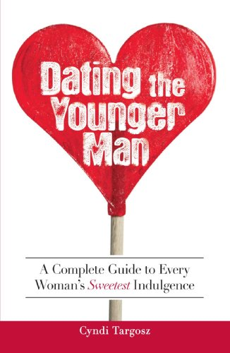 Dating the Younger Man: Guide to Every Woman's Sweetest Indulgence