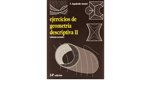 EJERCICIOS DE GEOMETRIA DESCRIPTIVA II. SISTEMA ACOTADO.: F. IZQUIERDO ASENSI: 9788492210985: Amazon.com: Books