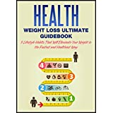 Health: Weight Loss Ultimate Guidebook: Cure: 5 Lifestyle Habits That Will Eliminate Your Weight In The Fastest And Healthiest Way (healthy eating, health ... health books, health and wellness Book 1)