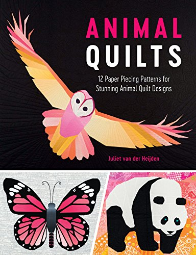 Animal Quilts: 12 Paper Piecing Patterns for Stunning Animal Quilt (Animal Quilt Patterns)