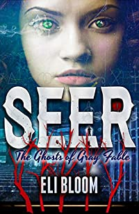 Seer: The Ghosts Of Gray Fable by Eli Bloom ebook deal