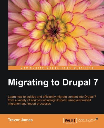 Migrating to Drupal 7 by Trevor James, Publisher : Packt Publishing