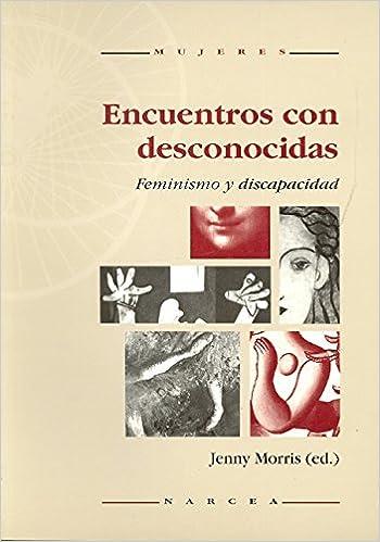 Encuentros con desconocidas: Feminismo y discapacidad Mujeres: Amazon.es: Jenny Morris, Pablo Manzano Bernárdez: Libros