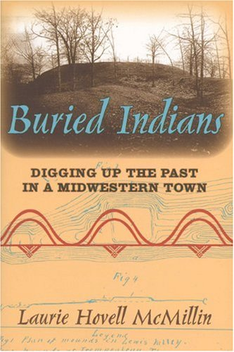 Buried Indians: Digging Up the Past in a Midwestern Town (Wisconsin Land and Life)