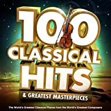100 Classical Hits & Greatest Masterpieces - The World's Greatest Classical Pieces from the World's Greatest Composers (Featuring: Mozart, Bach, Tchaikovsky, Handel, Barber, Vivaldi & Many More)