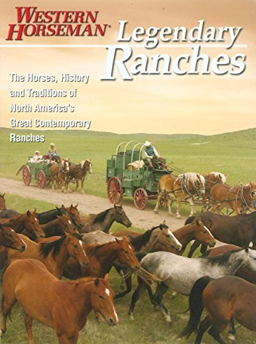 Legendary Ranches: The Horses, History And Traditions Of North America's Great Contemporary Ranches (Western Horseman Book) (Best Horse Ranches In America)