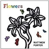 Flowers, Matthew Porter, 1897476132