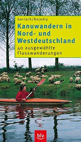 Kanuwandern Nord- und Westdeutschland: 40 ausgewählte Flusswanderungen