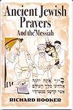 Ancient Jewish Prayers and the Messiah, Richard Booker, 097113135X