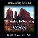 Transcending the Mind Series: Witnessing & Observing Speech by David R. Hawkins Narrated by David R. Hawkins