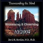 Transcending the Mind Series: Witnessing & Observing | David R. Hawkins
