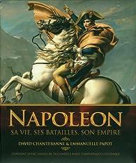 Napoléon : Sa vie, ses batailles, son empire par David Chanteranne