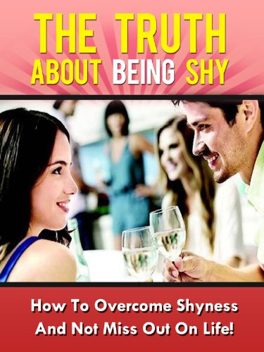 The Truth About Being Shy - How To Overcome Shyness And Not Miss Out On Life! (Shyness, Social Anxiety)
