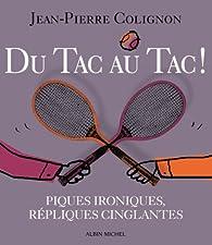 Du tac au tac ! Piques ironiques, répliques cinglantes par Jean-Pierre Colignon