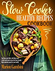 Slow Cooker Healthy Recipes Cookbook: Save time and effort with these easy whole food meal recipes for busy pe