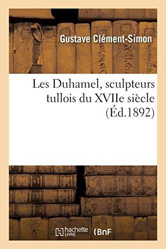Les Duhamel, Sculpteurs Tullois Du Xviie Siècle (French Edition)