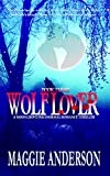 Wolf Lover: A Moon Grove Paranormal Romance Thriller - Book Three (Moon Grove Paranormal Romance Thriller Series 3)