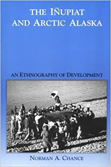 Book The Inupiat and Arctic Alaska: An Ethnography of Development (Case Studies in Cultural Anthropology) by Norman A. Chance (1990-01-02)