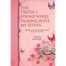 The Truth I Found While Talking with My Selves: Monologues and Little Known Facts to Guide You to Your Own Truth