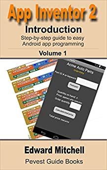 App Inventor 2: Introduction: Step-by-step Guide to easy Android app programming (Pevest Guides to App Inventor Book 1) by [Mitchell, Edward]