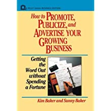 How to Promote, Publicize, and Advertise Your Growing Business: Getting the Word Out without Spending a Fortune by Kim Baker (1992-03-30)