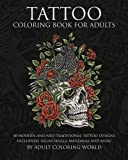 Tattoo Coloring Book for Adults: 40 Modern and Neo-Traditional Tattoo Designs Including Sugar Skulls, Mandalas and More (Tattoo Coloring Books) (Volume 1)