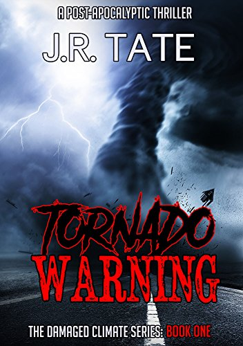 Tornado Warning: A Post-Apocalyptic Thriller (The Damaged Climate Series Book 1) by [Tate, J.R.]