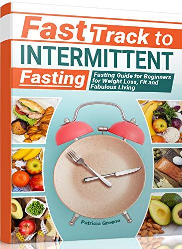 Fast Track to Intermittent Fasting: Fasting Beginners Guide for Weight Loss, Fit and Fabulous Living (Best Way To Reduce Cholesterol)