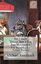 No Limit Texas Hold'Em Instructions (Rennhack's Poker Parlor Book 1)