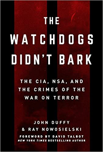 The Watchdogs Didn't Bark: The CIA, NSA, and the Crimes of the War on Terror:  Amazon.co.uk: Nowosielski, Ray, Duffy, John: 9781510751972: Books
