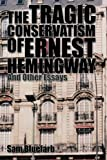 The Tragic Conservatism of Ernest Hemingway, Sam Bluefarb, 1479755273