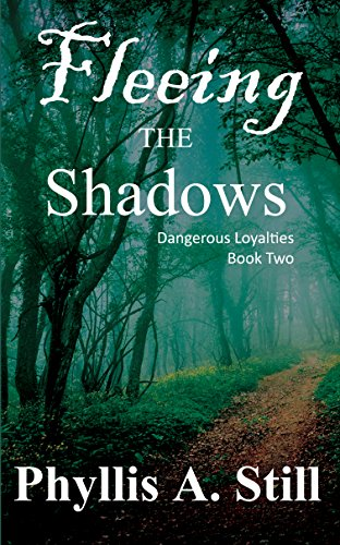 Fleeing the Shadows (Dangerous Loyalties Book 2) by [Still, Phyllis A.]