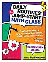 Daily Routines to Jump-Start Math Class, Elementary School: Engage Students, Improve Number Sense, and Practice Reasoning (Corwin Mathematics Series)
