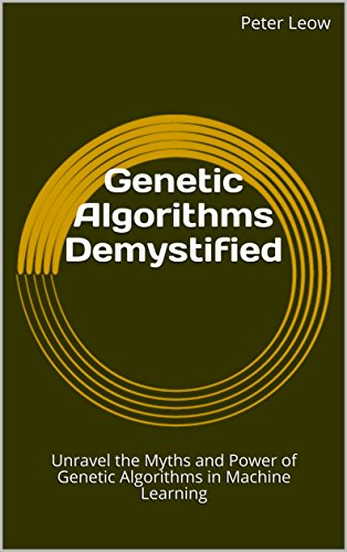 Genetic Algorithms Demystified: Unravel the Myths and Power of Genetic Algorithms in Machine Learning