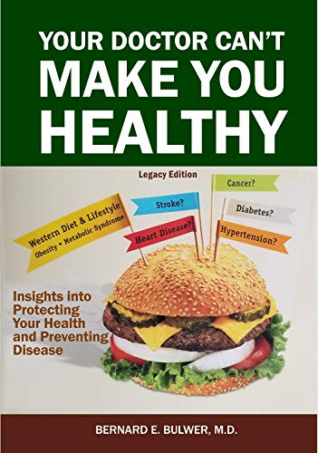 Your Doctor Can't Make You Healthy: Insights into Protecting Your Health and Preventing Disease