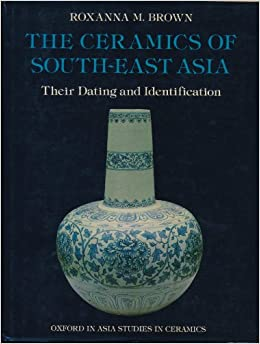 Book Ceramics of South East Asia: Their Dating and Identification (Oxford in Asia studies in ceramics)