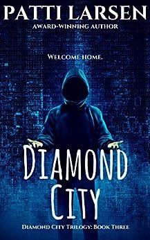 The Diamond City (The Diamond City Trilogy: Book Three 3) by [Larsen, Patti]