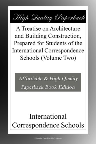 A Treatise on Architecture and Building Construction, Prepared for Students of the International Correspondence Schools (Volume Two) ebook