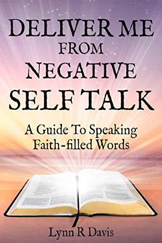Deliver Me From Negative Self Talk: A Guide To Speaking Faith-Filled Words (Best Place To Order Seeds To Us)