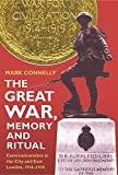 The Great War, Memory and Ritual : Commemoration in the City and East London, 1916-1939, Connelly, Mark, 0861933273