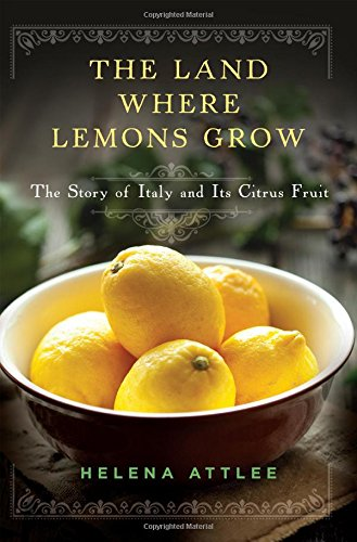 The Land Where Lemons Grow: The Story of Italy and Its Citrus Fruit (Fruit And Lemon)