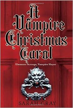 A Vampire Christmas Carol: Sarah Gray: 9780758266835: Amazon.com ...